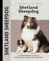 Shetland Sheepdog: A Comprehensive Guide to Owning and Caring for Your Dog