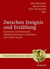 Zwischen Ereignis und Erzählung: Konversion als Medium der Selbstbeschreibung in Mittelalter und Früher Neuzeit