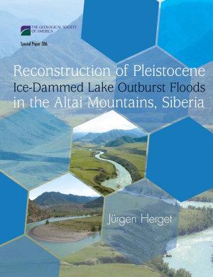 Reconstruction of Pleistocene Ice dammed Lake Outburst Floods in the Altai Mountains  Siberia