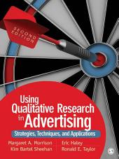 Using Qualitative Research in Advertising: Strategies, Techniques, and Applications, Edition 2