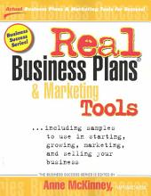 Real Business Plans & Marketing Tools: Including Samples to Use in Starting, Growing, Marketing, and Selling Your Business