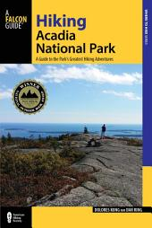 Hiking Acadia National Park: A Guide To The Park's Greatest Hiking Adventures, Edition 3