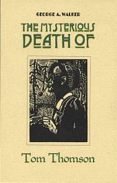 The Mysterious Death of Tom Thomson: A Wordless Narrative Told in One Hundred and Nine Woodblock Engravings