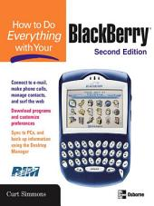 How to Do Everything with Your BlackBerry, Second Edition: Edition 2