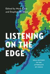 Listening on the Edge: Oral History in the Aftermath of Crisis
