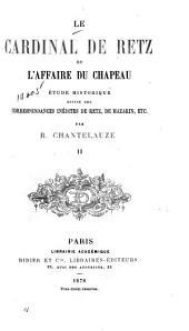 Le cardinal de Retz et l'affaire du chapeau: étude historique suivie des correspondances inédites de Retz, de Mazarin, etc, Volume2