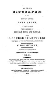Sacred Biography, Or, The History of the Patriarchs: To which is Added, the History of Deborah, Ruth, and Hannah : Being a Course of Lectures, Delivered at the Scots Church, London-wall, Volume 3