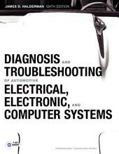 Diagnosis and Troubleshooting of Automotive Electrical, Electronic, and Computer Systems: Edition 6