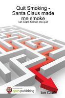 Quit Smoking Santa Claus Made Me Smoke  Ian Clark Helped Me Quit PDF