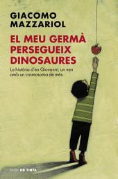El meu germà persegueix dinosaures: La història d'en Giovanni, un nen amb un cromosoma de més