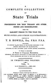 A Complete Collection of State Trials and Proceedings for High Treason and Other Crimes and Misdemeanors: From the Earliest Period to the Year 1783, with Notes and Other Illustrations, Volume 5