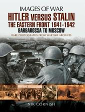 Hitler versus Stalin: The Eastern Front 1941 - 1942: Barbarossa to Moscow