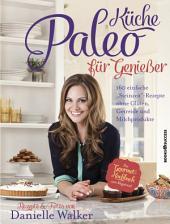 """Paleo-Küche für Genießer: 160 einfache """"Steinzeit""""-Rezepte ohne Gluten, Getreide und Milchprodukte"""