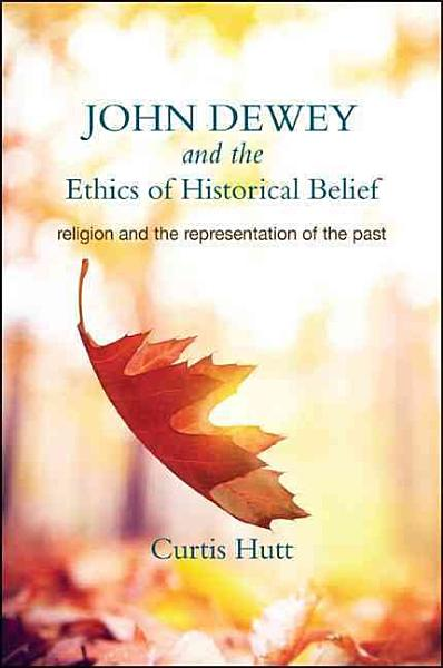 John Dewey and the Ethics of Historical Belief PDF