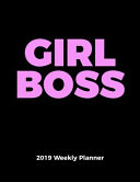 Girl Boss 2019 Weekly Planner  with an Inspiring Quote for Each Week  One Year Organizer for Girl Entrepreneur