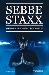 Sebbe Staxx: Musiken, Brotten, Beroendet