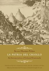 La Patria del Criollo: An Interpretation of Colonial Guatemala