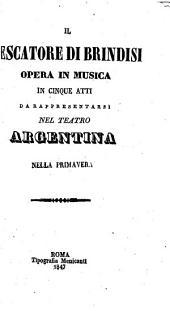 Il pescatore di Brindisi: Opera in musica in cinque atti da rappresentarsi nel Teatro argentina nella primavera