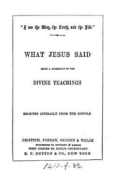 What Jesus said  a collection of the divine teachings  selected  by T  Clegg   PDF
