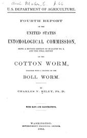 Fourth Report of the United States Entomological Commission, Being a Revised Edition of Bulletin No. 3, and the Final Report on the Cotton Worm, Together with a Chapter on the Boll Worm