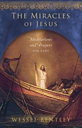 The Miracles of Jesus: Meditations and Prayers for Lent