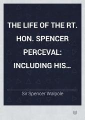 The Life of the Rt. Hon. Spencer Perceval: Including His Correspondence with Numerous Distinguished Persons, Volume 1