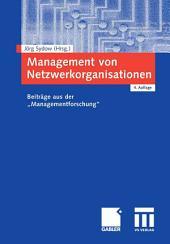 """Management von Netzwerkorganisationen: Beiträge aus der """"Managementforschung"""", Ausgabe 4"""