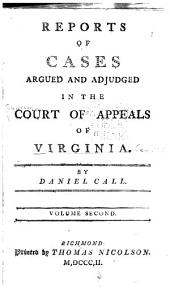 Reports of Cases Argued and Adjudged in the Court of Appeals of Virginia: Oct. term 1799-Apr. term 1801