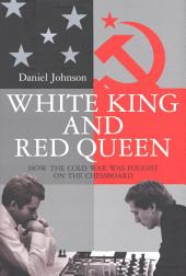 White King and Red Queen: How the Cold War Was Fought on the Chessboard