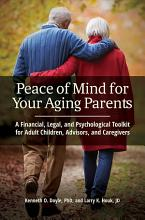 Peace of Mind for Your Aging Parents  A Financial  Legal  and Psychological Toolkit for Adult Children  Advisors  and Caregivers PDF