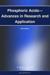 Phosphoric Acids—Advances in Research and Application: 2012 Edition