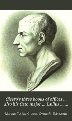 Cicero's three books of offices ... also his Cato major ... Lælius ... Paradoxes; Scipio's dream, and Letter to Quintus on the duties of a magistrate, tr. by C.R. Edmonds