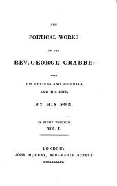 The Poetical Works of the Rev. George Crabbe: With His Letters and Journals, and His Life, Volume 1