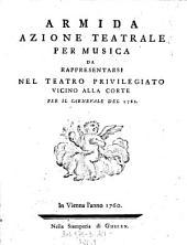 Armida: Azione Teatrale Per Musica Da Rappresentarsi Nel Teatro Privilegiato Vicino Alla Corte Per Il Carnevale Del 1761