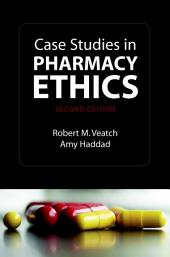 Case Studies in Pharmacy Ethics: Edition 2