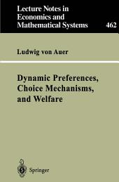 Dynamic Preferences, Choice Mechanisms, and Welfare