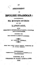 An Abridgment of English Grammar: Comprehending the Principles and Rules of the Language. With Exercises in Orthography, in Parsing, in Syntax, and in Punctuation, Designed for the Younger Classes of Learners