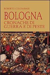 Bologna: cronache di guerra e di peste : romanzo storico