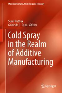 Cold Spray in the Realm of Additive Manufacturing