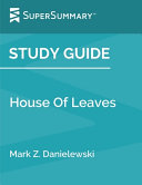 Study Guide  House of Leaves by Mark Z  Danielewski  SuperSummary  Book