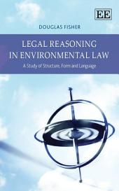 Legal Reasoning in Environmental Law: A Study of Structure, Form and Language