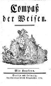 Der Compaß der Weisen: von einem Mitverwandten der ... Verfassung der ... Freymäurerey beschriben ...