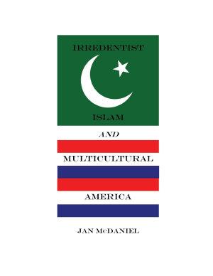 Irredentist Islam and Multicultural America PDF