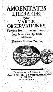 Amoenitates literariae, quibus variae observationes, scripta item quaedam anecdota et rariora opuscula exhibentur: Volume 13