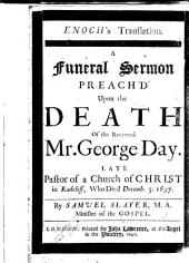Enoch's Translation. A funeral sermon [on Gen. v. 24] preach'd upon the death of the Reverend Mr. G. Day, etc