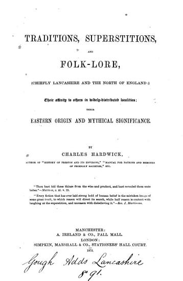Traditions  Superstitions  and Folklore   chiefly Lancashire and the North of England   Their Affinity to Others in Widely distributed Localities  Their Eastern Origin and Mythical Significance PDF