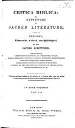 Critica Biblica: or, Depository of sacred literature, comprising remarks, illustrative, critical, and philological, on the Sacred Scriptures, etc. [Edited by W. Carpenter.]