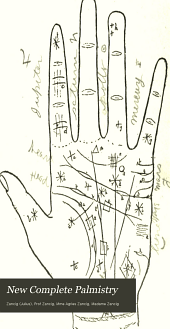 New Complete Palmistry: Containing the Most Simple Presentations of the Science of Modern Palmistry, Including All of the Discoveries, Investigations and Researches of Centuries