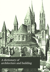 A Dictionary of Architecture and Building: Biographical, Historical, and Descriptive, Volume 1