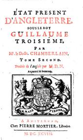Etat present d'Angleterre, sous le roy Guillaume troisieme, par Mr. le Doctr. Chamberlain. Tome premier (-second). Traduit de l'Alglois par M.D.N. Augmente de beaucoup: Volume2